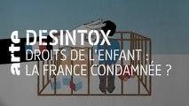 Droits de l'enfant : La France condamnée ? | 03/12/2019 | Désintox | ARTE