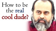 How to be the real cool dude?    Acharya Prashant (2019)