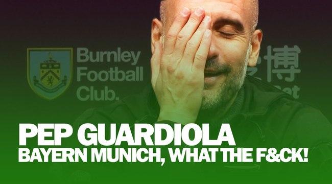 'Bayern Munich, What The F&ck?' | Pep Guardiola Swears | Burnley 1-4 Man City
