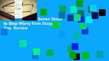 The Worry Cure  Seven Steps to Stop Worry from Stopping You  Review