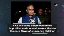 CAB will come before Parliament in positive environment: Assam Minister Himanta Biswa