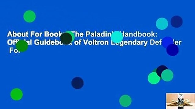 About For Books  The Paladin's Handbook: Official Guidebook of Voltron Legendary Defender  For