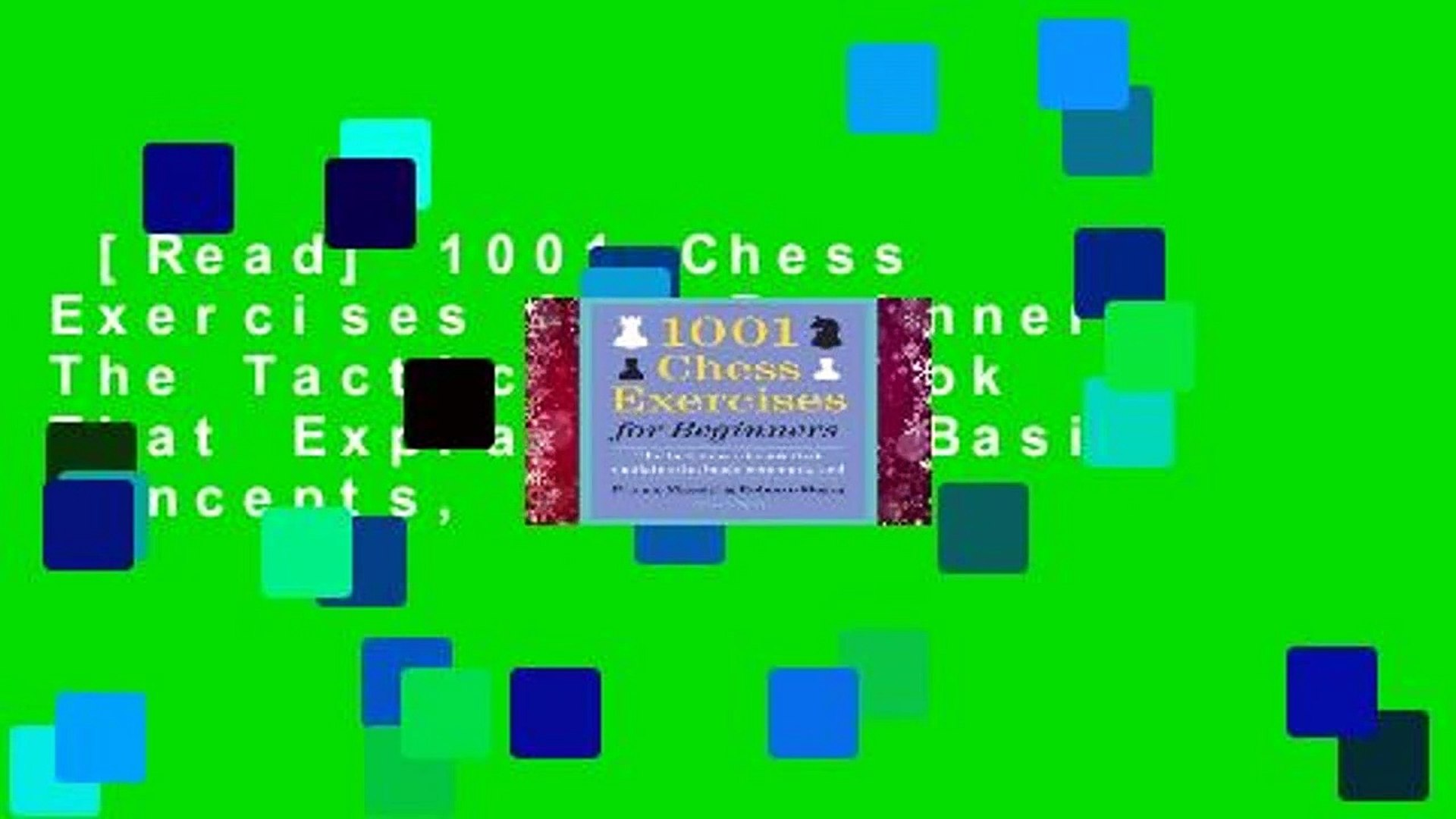 The Tactics Workbook that Also Explains All Key Concepts 1001 Chess Exercises for Club Players