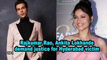 Rajkumar Rao, Ankita Lokhande demand justice for Hyderabad victim