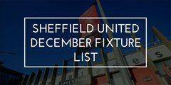 Sheffield United December fixture list 2019
