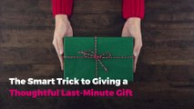 The Smart Trick to Giving a Thoughtful Last-Minute Gift