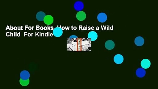 About For Books  How to Raise a Wild Child  For Kindle