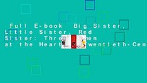 Full E-book  Big Sister, Little Sister, Red Sister: Three Women at the Heart of Twentieth-Century