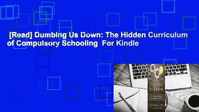 [Read] Dumbing Us Down: The Hidden Curriculum of Compulsory Schooling  For Kindle