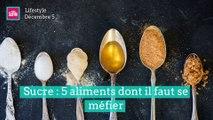 Sucre : 5 aliments dont il faut se méfier