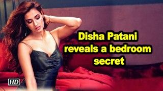 Disha Patani reveals a bedroom secret