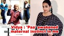 Vidya Balan: 'Paa' awakened maternal instinct in me