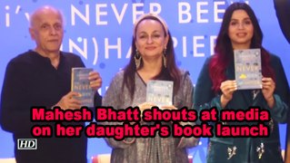 Mahesh Bhatt shouts at media on her daughter's book launch