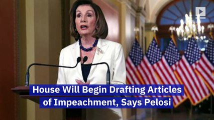 House Will Begin Drafting Articles of Impeachment, Says Pelosi
