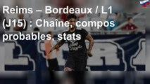 Reims – Bordeaux / L1 (J15) : Chaîne, compos probables, stats