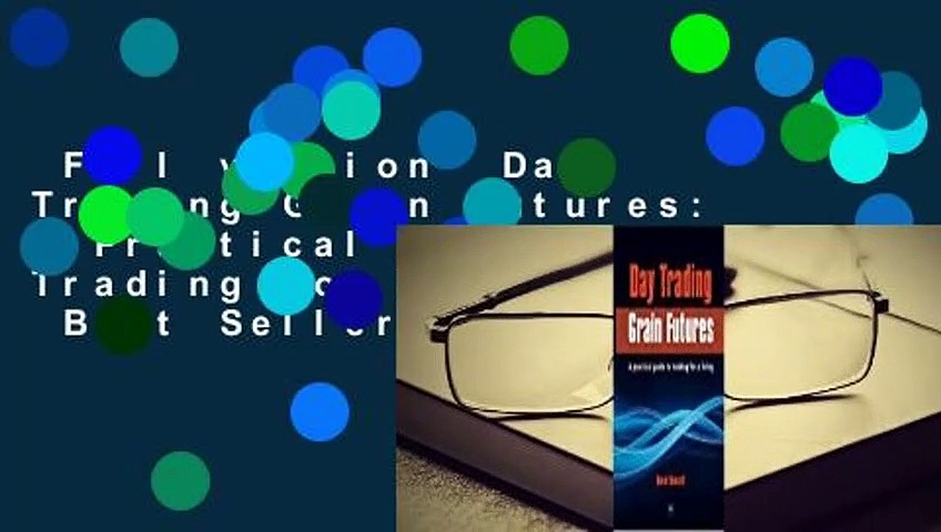 Full version  Day Trading Grain Futures: A Practical Guide to Trading for a Living  Best Sellers