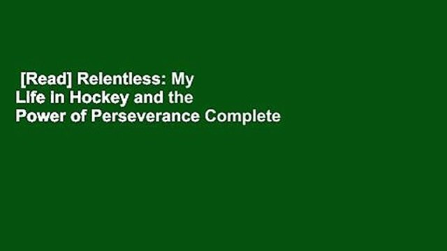 [Read] Relentless: My Life in Hockey and the Power of Perseverance Complete