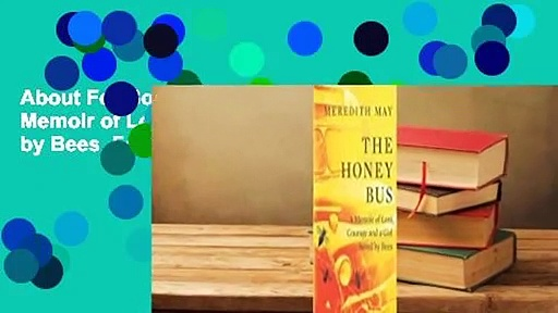 About For Books  The Honey Bus: A Memoir of Loss, Courage and a Girl Saved by Bees  For Online