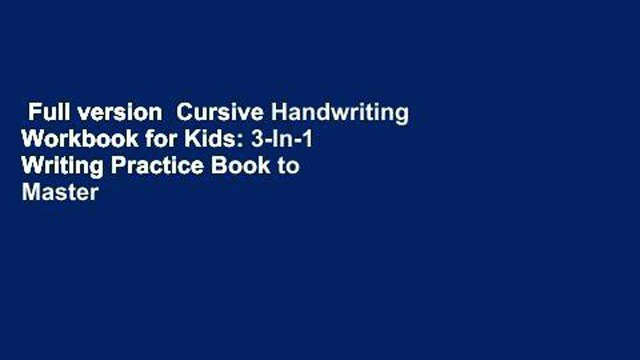 Full version  Cursive Handwriting Workbook for Kids: 3-In-1 Writing Practice Book to Master