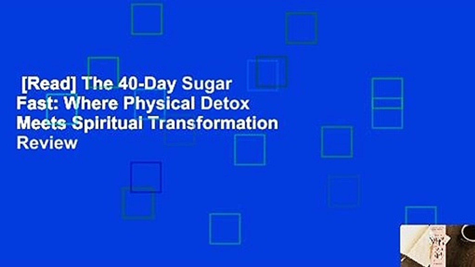 [Read] The 40-Day Sugar Fast: Where Physical Detox Meets Spiritual Transformation  Review