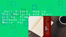 Full E-book  How to Stop Worrying and Start Living  Time-Tested Methods for Conquering Worry  For