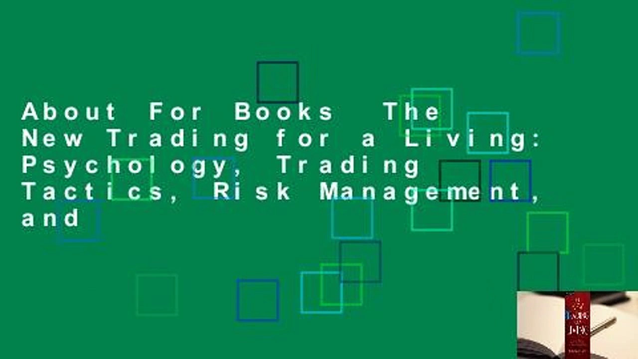 About For Books  The New Trading for a Living: Psychology, Trading Tactics, Risk Management, and