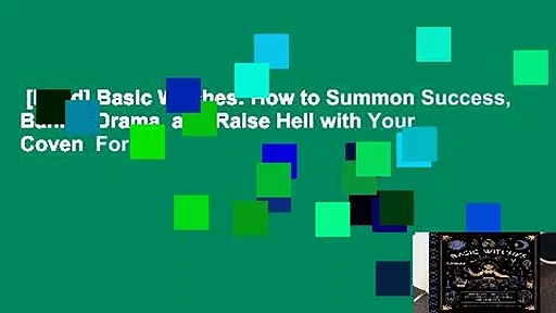 [Read] Basic Witches: How to Summon Success, Banish Drama, and Raise Hell with Your Coven  For