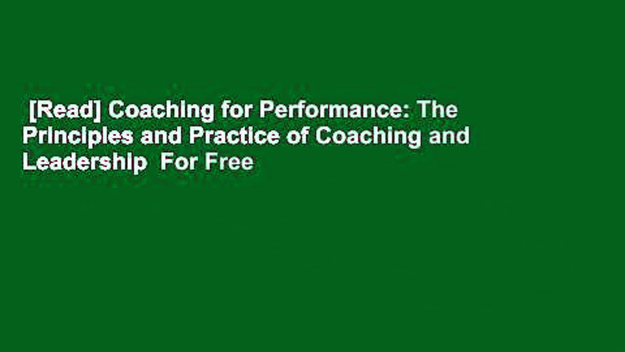 [Read] Coaching for Performance: The Principles and Practice of Coaching and Leadership  For Free