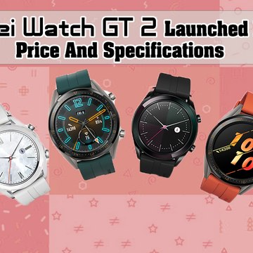 Huawei Watch GT 2 Launched In India: Price And Specifications