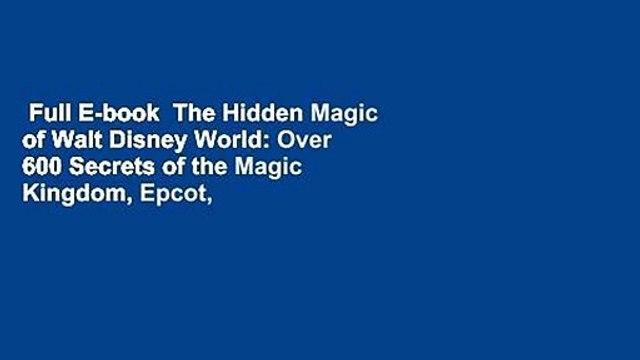 Full E-book  The Hidden Magic of Walt Disney World: Over 600 Secrets of the Magic Kingdom, Epcot,