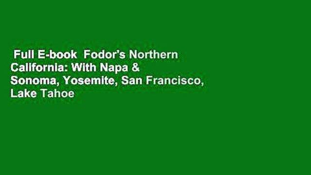 Full E-book  Fodor's Northern California: With Napa & Sonoma, Yosemite, San Francisco, Lake Tahoe
