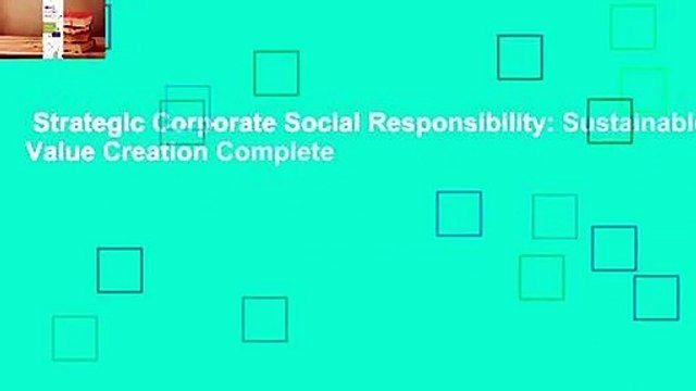 Strategic Corporate Social Responsibility: Sustainable Value Creation Complete