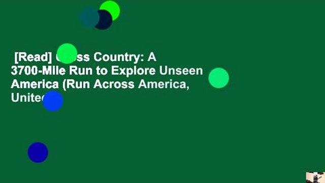[Read] Cross Country: A 3700-Mile Run to Explore Unseen America (Run Across America, United