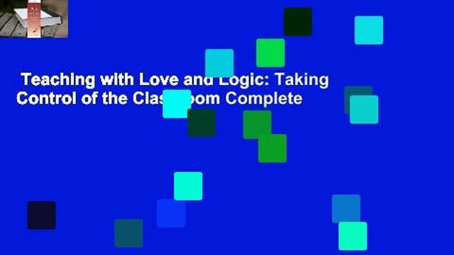 Teaching with Love and Logic: Taking Control of the Classroom Complete