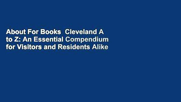 About For Books  Cleveland A to Z: An Essential Compendium for Visitors and Residents Alike