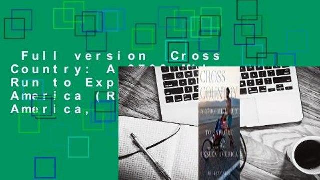 Full version  Cross Country: A 3700-Mile Run to Explore Unseen America (Run Across America,