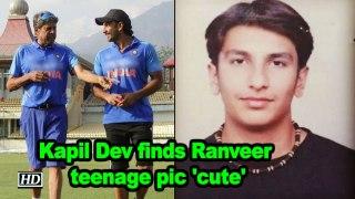 Kapil Dev finds Ranveer Singh's teenage pic 'cute'