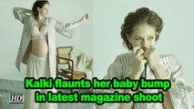 Kalki flaunts her baby bump in latest magazine shoot