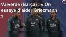 Valverde (Barça) : « On essaye d'aider Griezmann »