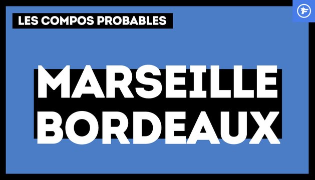 OM-Bordeaux : les compos probables