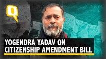'A Poor Imitation of Pakistan': Yogendra Yadav on Citizenship Amendment Bill
