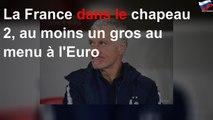 La France dans le chapeau 2, au moins un gros au menu à l'Euro