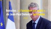 Retraites : « l'omission par oubli » de Jean-Paul Delevoye qui tombe mal