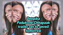 Deepika Padukone Chhapaak trailer set to unveil tomorrow