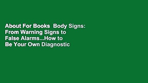 About For Books  Body Signs: From Warning Signs to False Alarms…How to Be Your Own Diagnostic