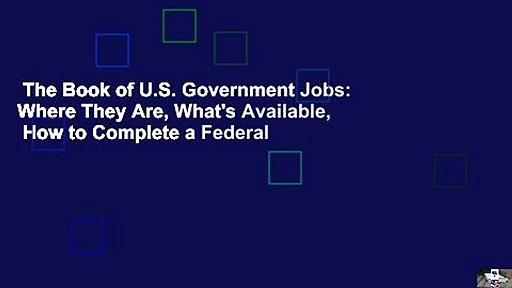The Book of U.S. Government Jobs: Where They Are, What's Available,  How to Complete a Federal