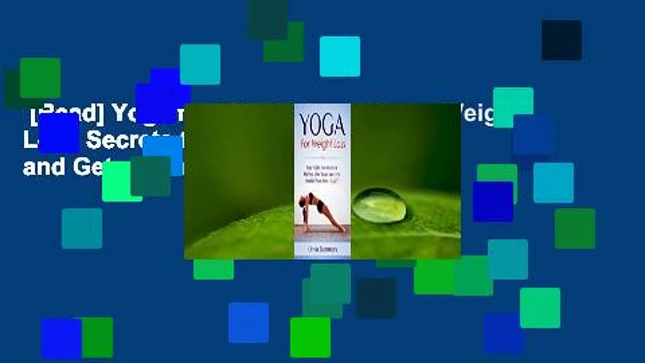 [Read] Yoga for Weight Loss: Yoga Weight Loss Secrets to Melt Fat, Trim Inches and Get a Youthful