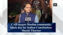 CAB targets Muslim community, black day for Indian Constitution: Shashi Tharoor