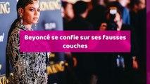 Beyoncé se confie sur ses fausses couches