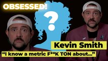 """Secret Obsession w/ Kevin Smith: """"I know a metric F**K TON about..."""""""